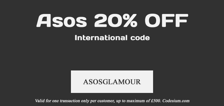 Use code: ASOSGLAMOUR to get 20% OFF asos discount until September 8, 2014. International code. http://www.codesium.com/asos-discount-code/
