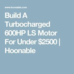 Build A Turbocharged 600HP LS Motor For Under $2500   Hoonable