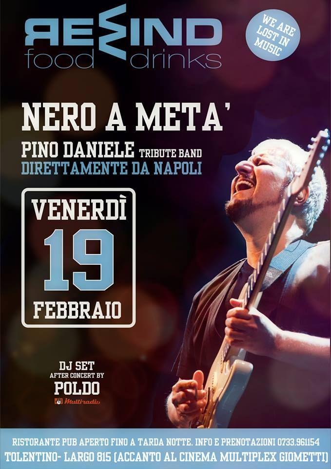 Venerdi 19 febbraio serata live al Rewind con Nero A Metà - Tribute Band Pino Daniele (direttamente da Napoli) ed a seguire Dj Set by Poldo. Ingresso libero. Per info e prenotazioni cena 0733/961154