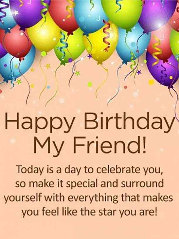 Happy Birthday My Friend Today Is A Day To Celebrate You So Make It Special Birthday Wishes Messages Happy Birthday Wishes Cards Happy Birthday Best Friend