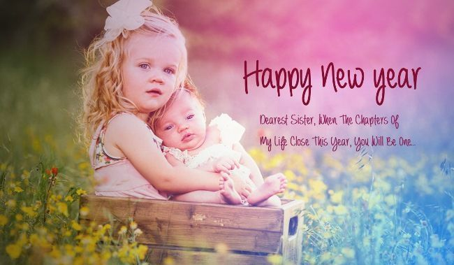 happy new year messages for sister sisters are like a second mother who takes complete