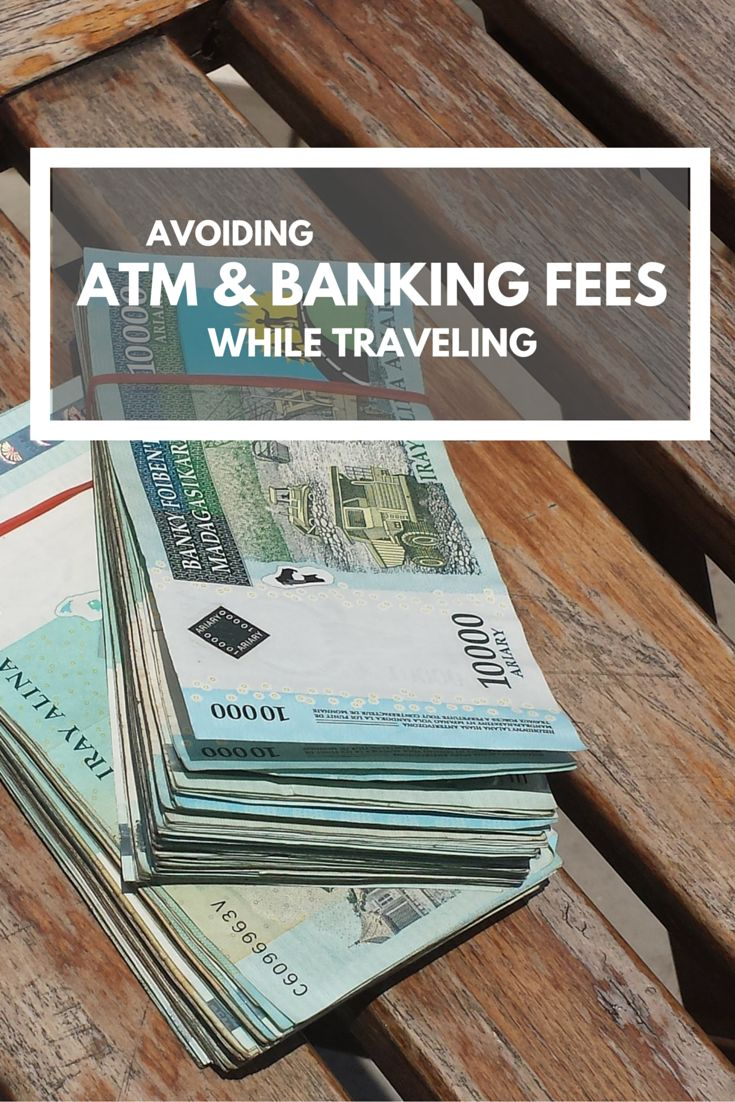 How to best avoid ATM and banking fees while traveling.