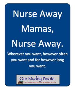 Nurse Away, Mamas.  Nurse Away.