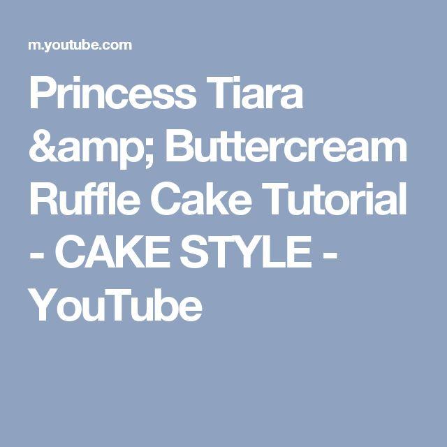Princess Tiara & Buttercream Ruffle Cake Tutorial - CAKE STYLE - YouTube