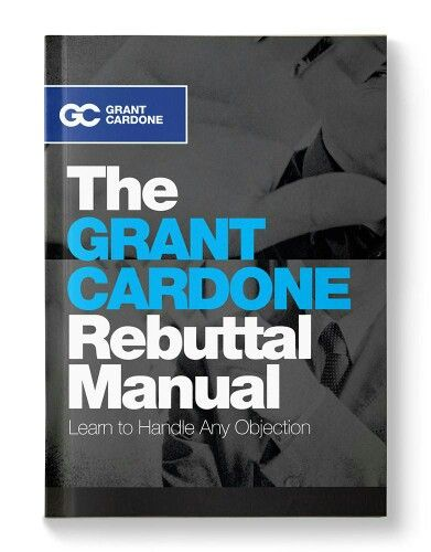 Ebook grant cardone 200+ Page Rebuttal Manual. Learn to handle any objection with this never-before-released book that will become your complete arsenal of closes to handle any situation.sales training tips how to make sales cold calling