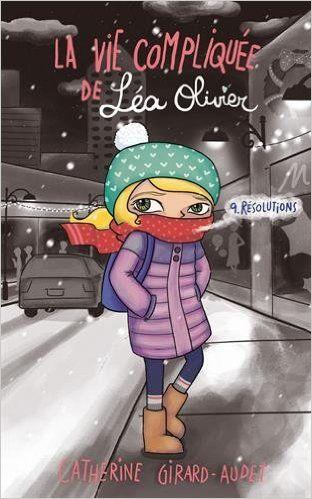 Amazon.fr - La vie compliquée de Léa Olivier T09: Résolutions - Catherine Girard Audet - Livres