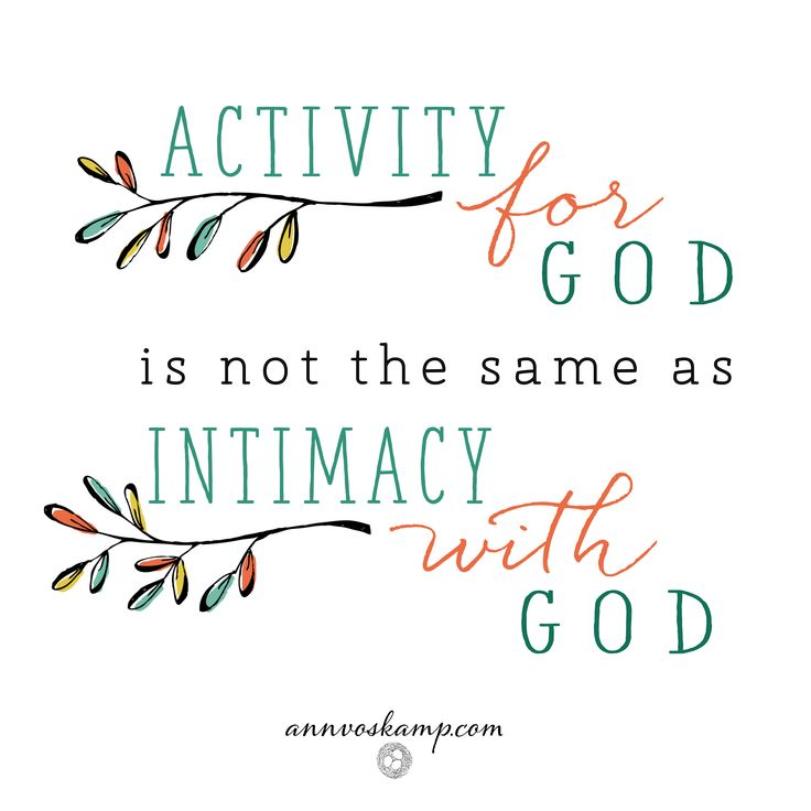 """Sometimes it rings in me like a church bell calling to come, and come again: *Activity* for God is not the same as *intimacy* with God."""""""