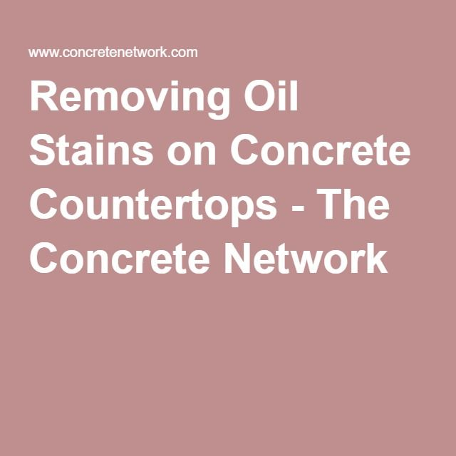 Removing oil stains on concrete countertops the concrete for Grease stains on concrete