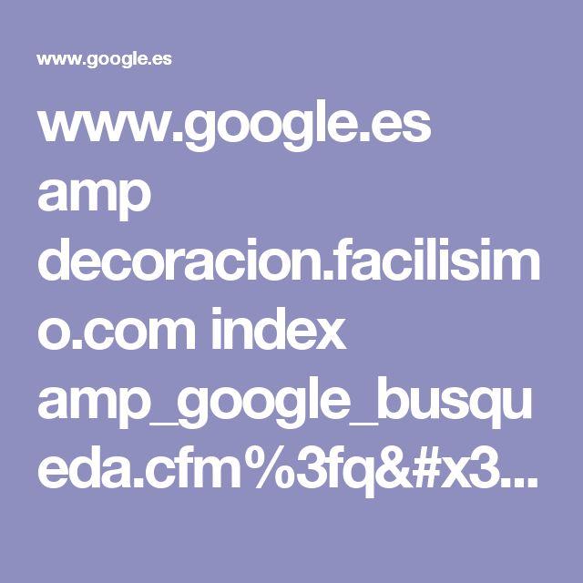 www.google.es amp decoracion.facilisimo.com index amp_google_busqueda.cfm%3fq=materiales-para-centros-de-mesa