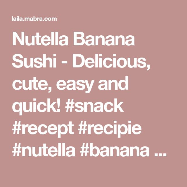 Nutella Banana Sushi - Delicious, cute, easy and quick!  #snack #recept #recipie #nutella #banana #sushi #buzzfeed #kids