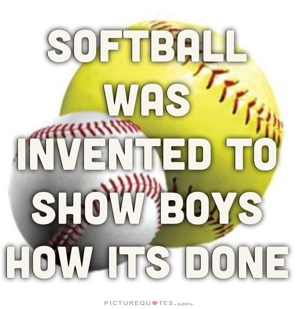 Softball was invented to show boys how it's done. Picture Quotes.