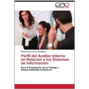 Perfil del Auditor Interno En Relaci N a Los Sistemas de Informaci N: Para el Desempeño de su Trabajo y Responsabilidad Profesional: Amazon.es: Karla Cristina Torres Rodriguez: Libros