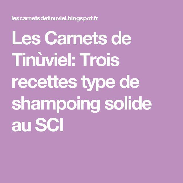 Les Carnets de Tinùviel: Trois recettes type de shampoing solide au SCI