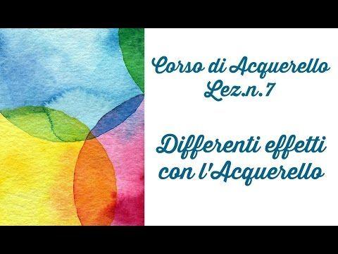 Corso di Acquerello, Lez.n. 7 Differenti effetti con l'Acquerello (Arte per Te)…