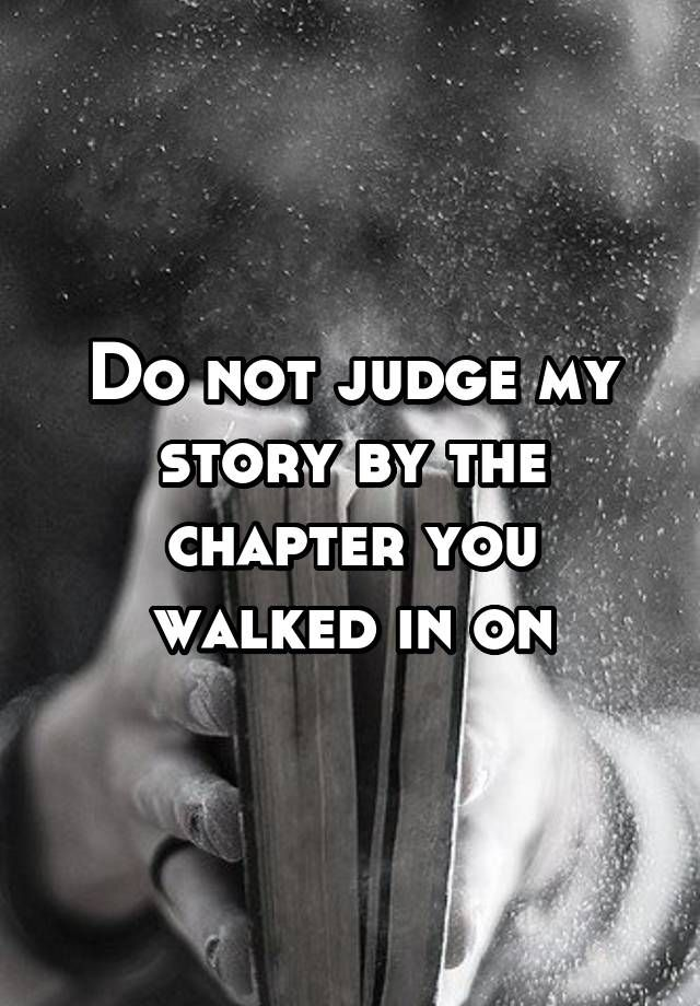 Do not judge my story by the chapter you walked in on