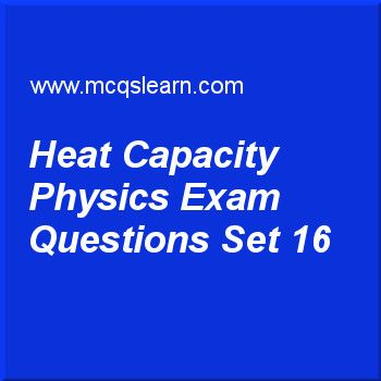 Practice test on heat capacity physics, O level Cambridge physics quiz 16 online. Practice physics exam's questions and answers to learn heat capacity physics test with answers. Practice online quiz to test knowledge on heat capacity: physics, measurement of density, boiling and condensation, thermal energy transfer: physics, meter rule and measuring tape worksheets. Free heat capacity physics test has multiple choice questions as in an experiment, 100 g of liquid requires 12600 j of…