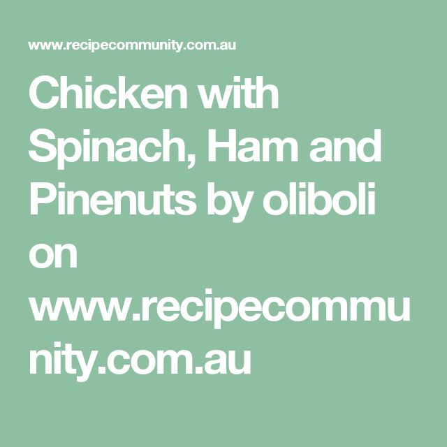 Chicken with Spinach, Ham and Pinenuts by oliboli on www.recipecommunity.com.au