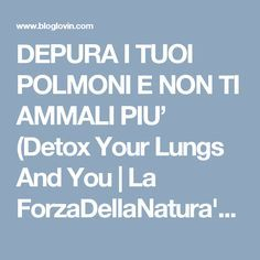 DEPURA I TUOI POLMONI E NON TI AMMALI PIU' (Detox Your Lungs And You | La ForzaDellaNatura's Blog | Bloglovin'