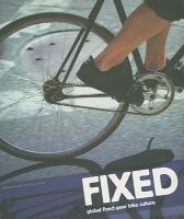 Fixed : global fixed-gear bike culture / Andrew Edwards and Max Leonard.