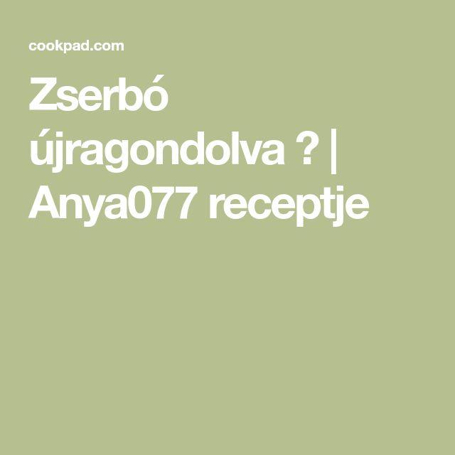 Zserbó újragondolva 😉 | Anya077 receptje
