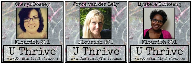 Flourish Autumn 2015  I am part of Flourish 201 at U-thrive / Community Thrive register here : http://communitythrive.com/u-thrive-registration