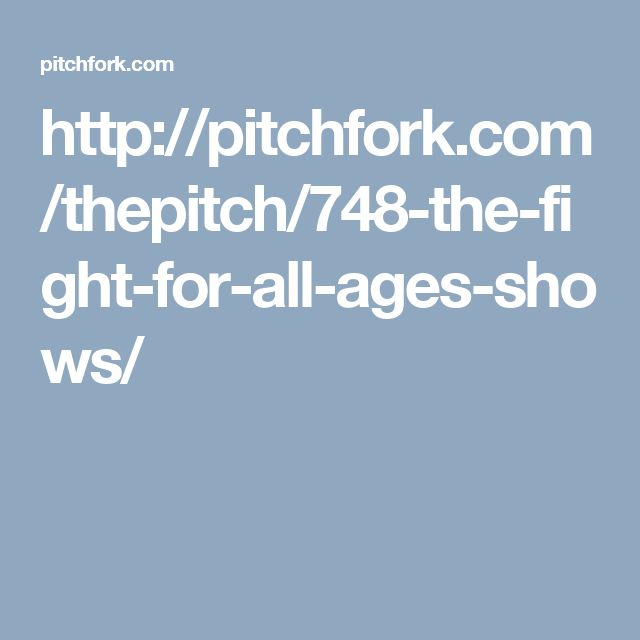 http://pitchfork.com/thepitch/748-the-fight-for-all-ages-shows/