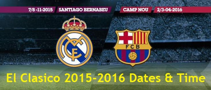 El Clasico 2015-2016 Dates, Time | Real Madrid Vs Barcelona