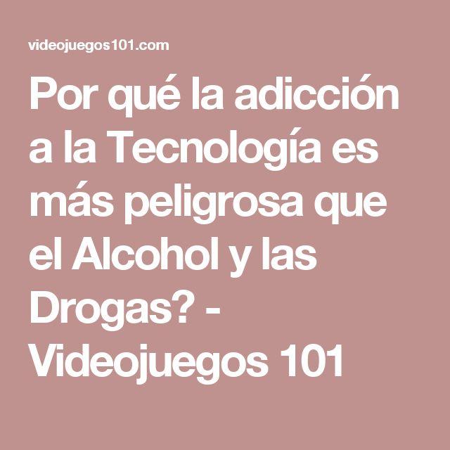 Por qué la adicción a la Tecnología es más peligrosa que el Alcohol y las Drogas? - Videojuegos 101