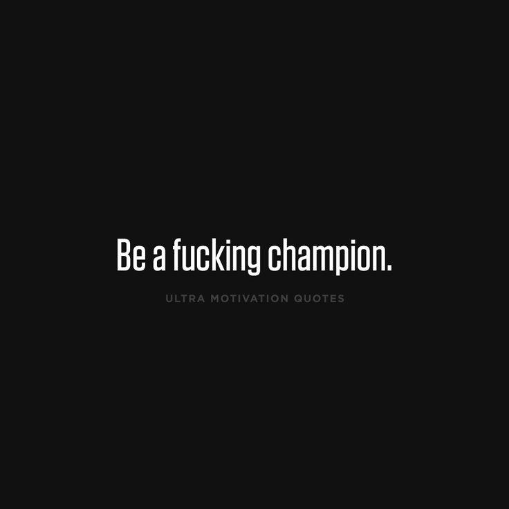 ultramotivationquotes:  Be a fucking champion.