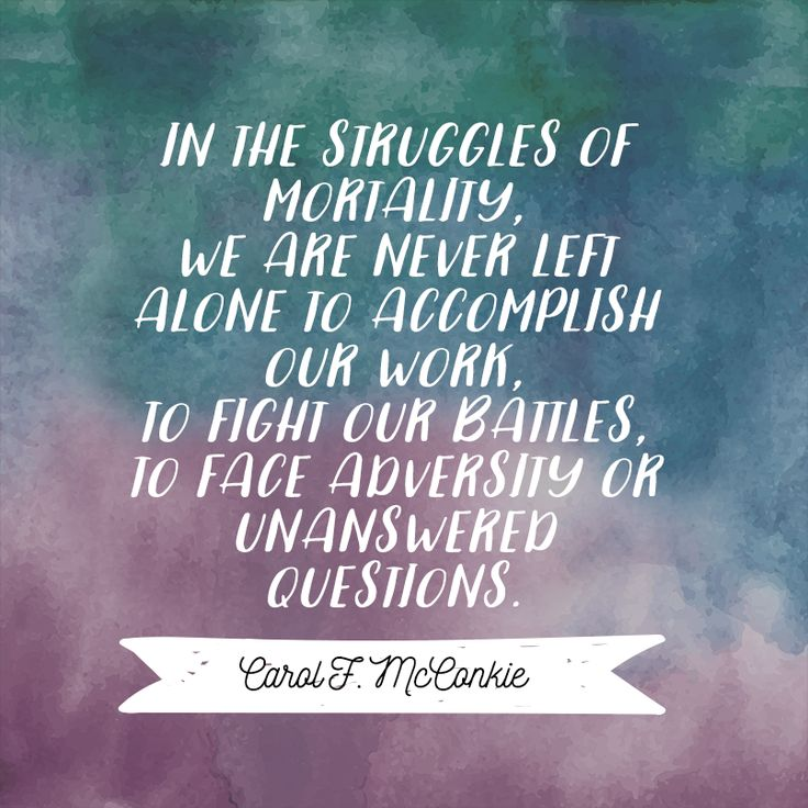 """Sister Carol F. McConkie: """"In the struggles of mortality, we are never left alone to accomplish our work, to fight our battles, to face adversity or unanswered questions."""" #LDS #LDSConf #quotes"""