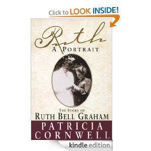 Amazon.com: Ruth, A Portrait: The story of Ruth Bell Graham eBook: Patricia Cornwell: Books