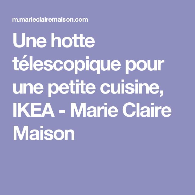 Une hotte télescopique pour une petite cuisine, IKEA - Marie Claire Maison