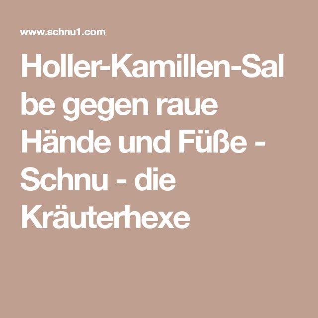 Holler-Kamillen-Salbe gegen raue Hände und Füße - Schnu - die Kräuterhexe
