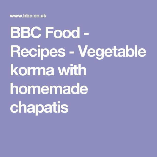 BBC Food - Recipes - Vegetable korma with homemade chapatis