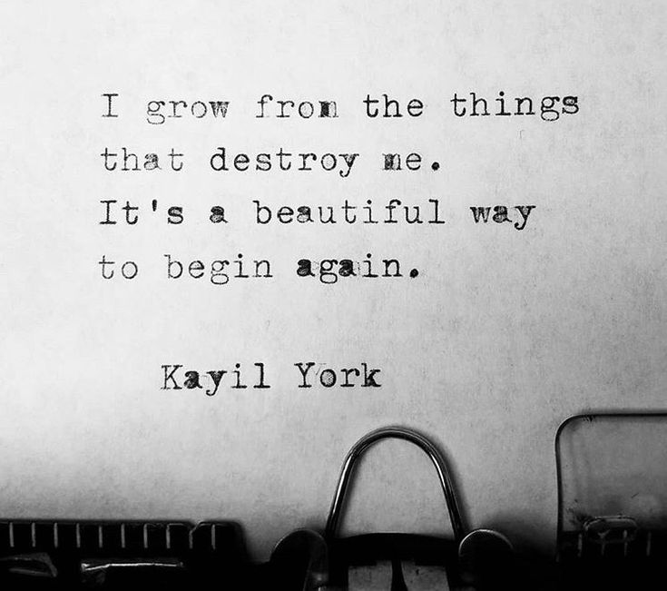 I grow from the things that destroy me.