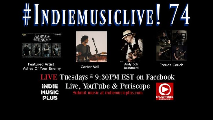 Indie Music LIVE! 74 - Ashes Of Your Enemy, Carter Vail, Andy Bob Beaumont, Freudz Couch -Promote your music NOW http://www.indiemusicplus.ecwid.com