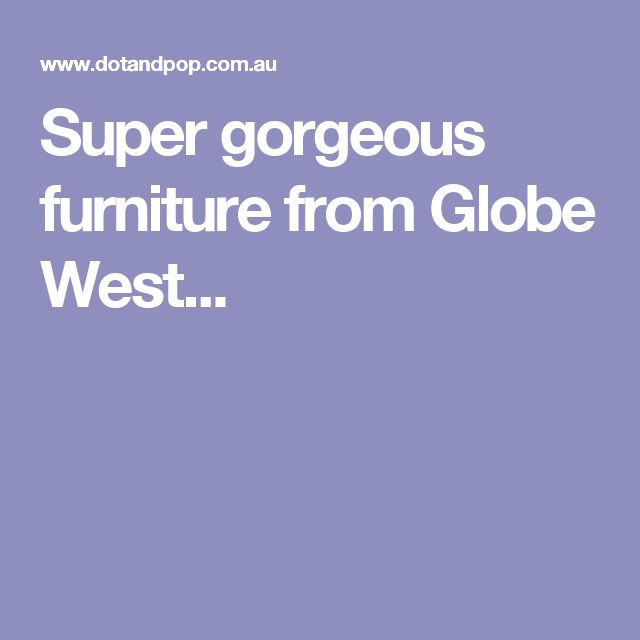Super gorgeous furniture from Globe West...