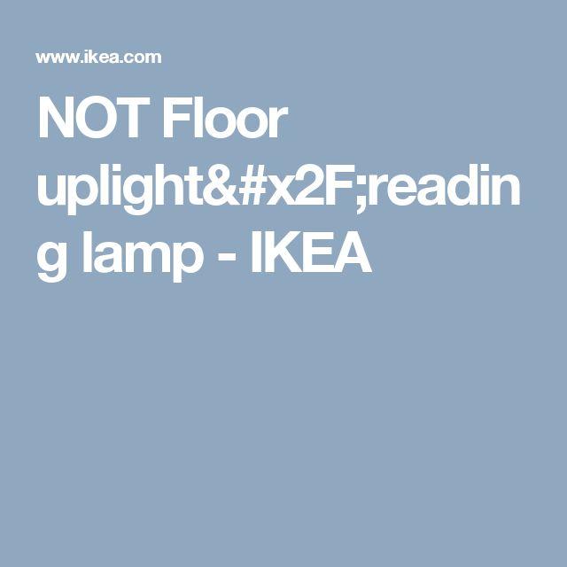 NOT Floor uplight/reading lamp   - IKEA