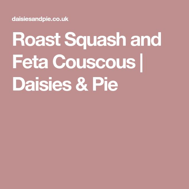 Roast Squash and Feta Couscous | Daisies & Pie