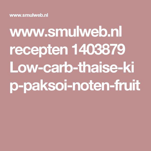 www.smulweb.nl recepten 1403879 Low-carb-thaise-kip-paksoi-noten-fruit