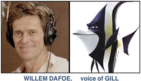 *WILLEM DAFOE, voice of GILL ~ Finding Nemo (2003)