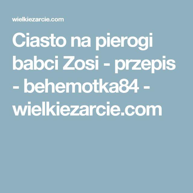 Ciasto na pierogi babci Zosi - przepis - behemotka84 - wielkiezarcie.com