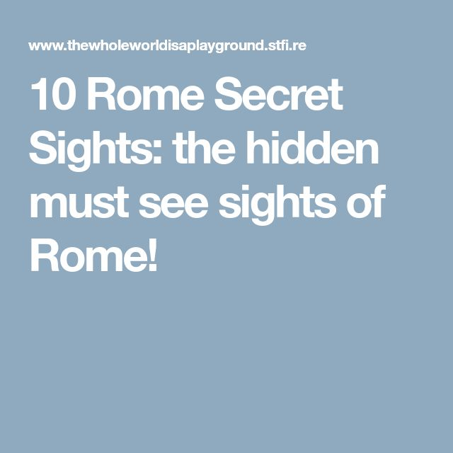 10 Rome Secret Sights: the hidden must see sights of Rome!