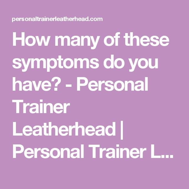 How many of these symptoms do you have? - Personal Trainer Leatherhead   Personal Trainer Leatherhead