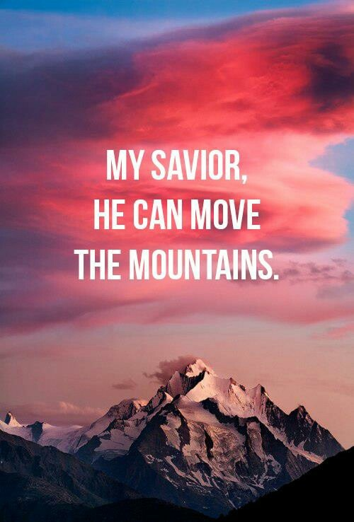 He can move the mountains.