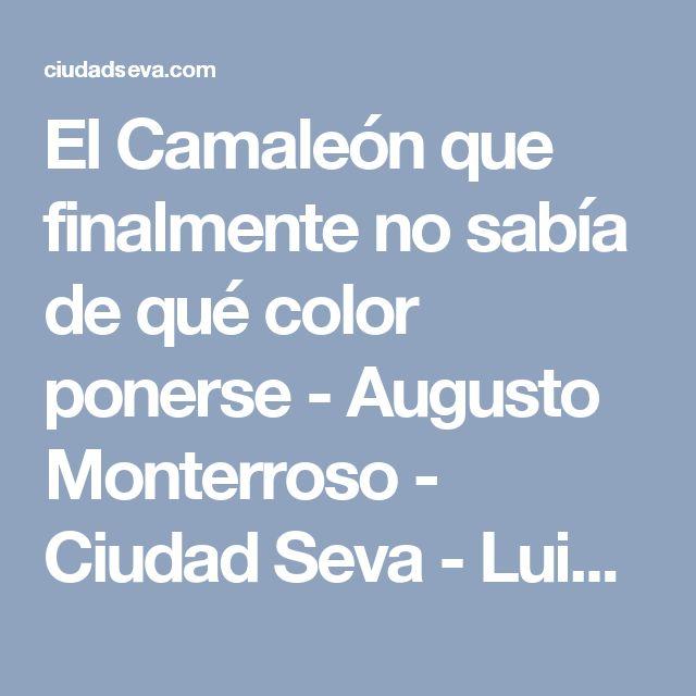 El Camaleón que finalmente no sabía de qué color ponerse - Augusto Monterroso - Ciudad Seva - Luis López Nieves
