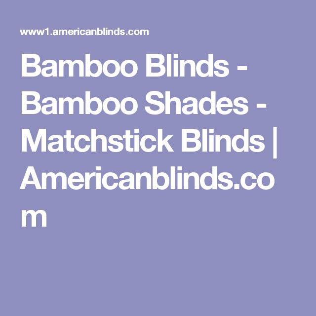 shop at american blinds for great deals on bamboo blinds bamboo shades u0026 matchstick blinds most blinds and shades have free samples available