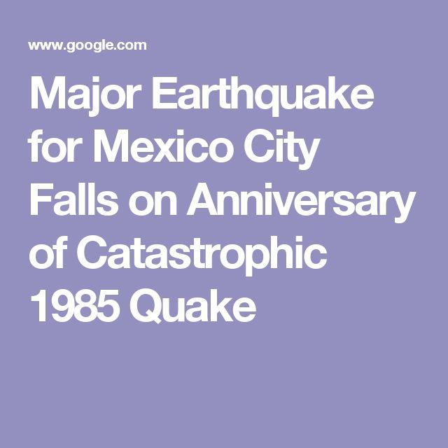 Major Earthquake for Mexico City Falls on Anniversary of Catastrophic 1985 Quake