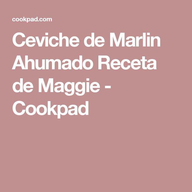 Ceviche de Marlin Ahumado Receta de Maggie - Cookpad