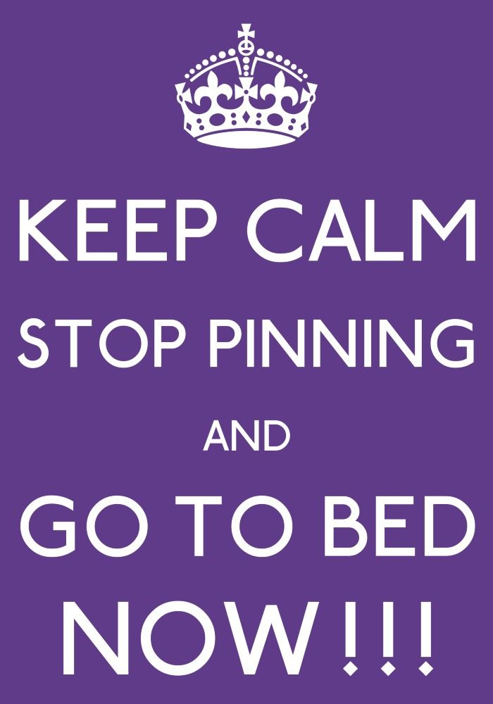 keep calm stop pinning and go to bed NOW!! -by arzu